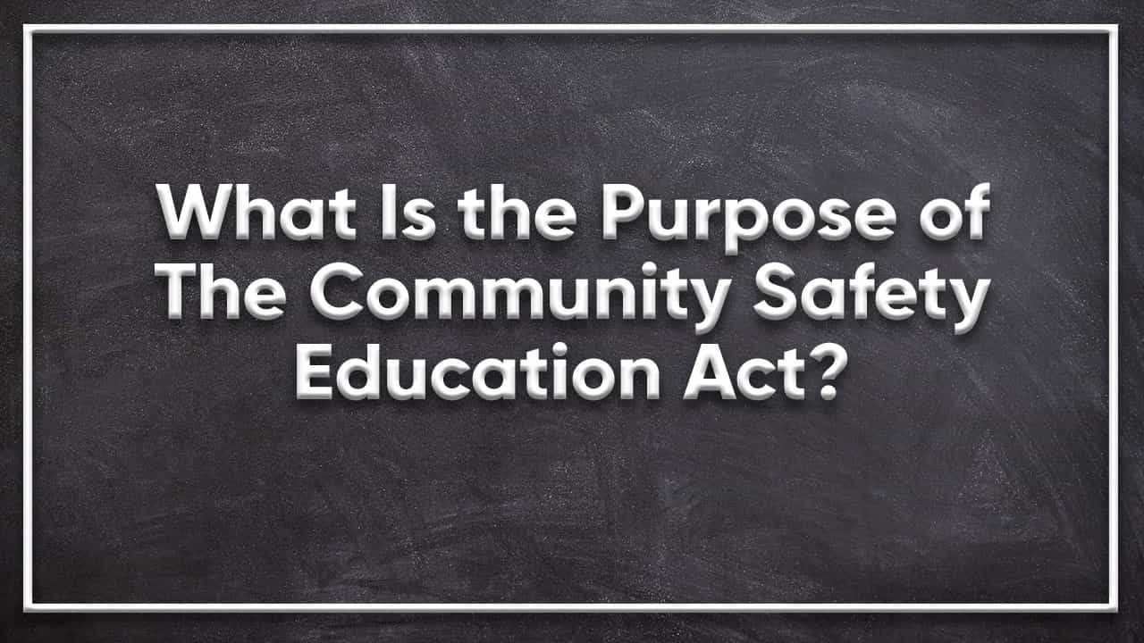 What Is the Purpose of The Community Safety Education Act?